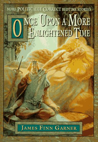 Once Upon a More Enlightened Time: More Politically Correct Bedtime Stories