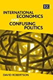 International Economics and Confusing Politics, David Robertson, 1847208177