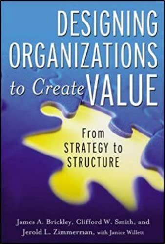 Designing Organizations To Create Value From Strategy To Structure By Jim Brickley Clifford Smith Jerry Zimmerman Janice Willet 1st Edition 2002 Hardcover Amazon Com Books