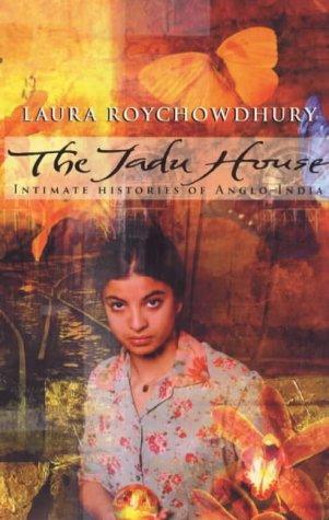 The Jadu House: Intimate Histories of Anglo-India PDF