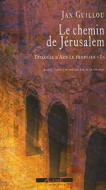 La trilogie d'Arn le templier, tome 1 : Le Chemin de Jérusalem par Guillou