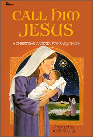 call him jesus a christmas cantata for easy choir joseph linn 9780834193659 amazoncom books - Christmas Cantatas For Small Choirs