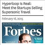 Hyperloop Is Real: Meet the Startups Selling Supersonic Travel | Bruce Upbin