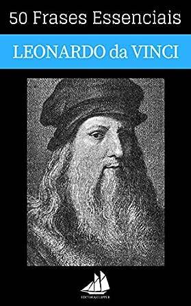 50 Frases Essenciais de Leonardo da Vinci (Portuguese Edition ...