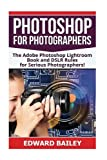 Photoshop for Photographers: The Adobe Photoshop Lightroom Book and DSLR Rules for Serious Photographers! (DSLR Photography for Beginners, DSLR CAMERAS, Digital Photography, Adobe Photoshop)