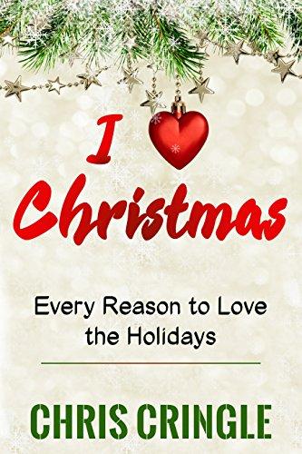 I Love Christmas.I Love Christmas Every Reason To Love The Holidays Chris