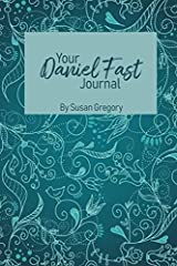 Your Daniel Fast Journal: Experience God in the Secret Place of Fasting Paperback