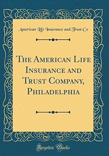 The American Life Insurance And Trust Company  Philadelphia  Classic Reprint