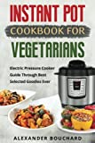 #4: Instant Pot Cookbook For Vegetarians: Electric Pressure Cooker Guide Through Best Selected Goodies Ever
