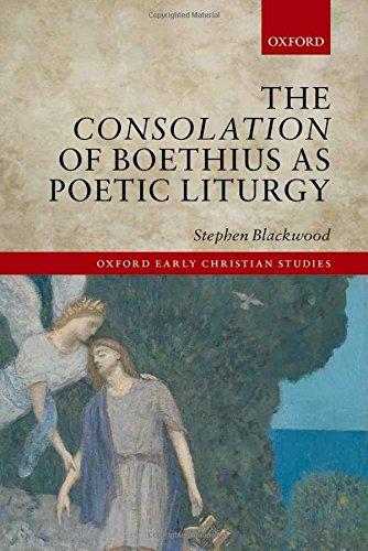The Consolation of Boethius as Poetic Liturgy (Oxford Early Christian Studies) by Oxford University Press