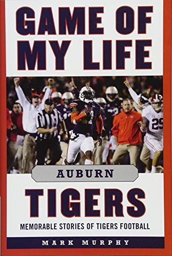 Football Tigers Tickets (Game of My Life Auburn Tigers: Memorable Stories of Tigers Football)