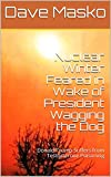 """Nuclear Winter Feared in Wake of President Wagging the Dog, by Dave Masko.  J. Robert Oppenheimer, the father of the atomic bomb, asserted stated: """"Now I am become death, destroyer of worlds.  Oppenheimer feared the subject of this special """"new journ..."""