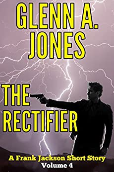 The Rectifier: Volume 4 (A Frank Jackson Short Story) by [Jones, Glenn A.]