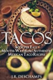 Tacos: 40 Super Easy Mouth-Watering Authentic Mexican Taco Recipes (The Mexican Food Cookbooks Book 7)