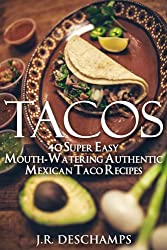 Tacos: 40 Super Easy Mouth-Watering Authentic Mexican Taco Recipes (The Mexican Food Cookbooks Book 7) (English Edition)