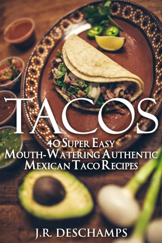 Tacos: 40 Super Easy Mouth-Watering Authentic Mexican Taco Recipes (The Mexican Food Cookbooks Book 7) by [Deschamps, J.R.]