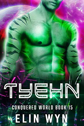 Tyehn: Science Fiction Adventure Romance (Conquered World Book 15)