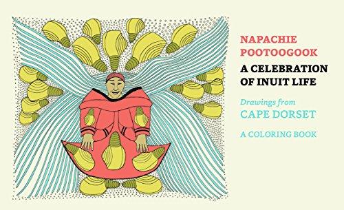 Napachie Pootoogook a Celebration of Inuit Life Coloring Book por Napachie Pootoogook