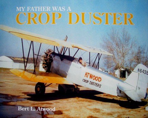 My Father Was a Crop Duster: The Story of Atwood Crop Dusters