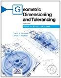 Geometric Dimensioning and Tolerancing: Based on Asme Y14.5-2009, David A. Madsen, 1605252824