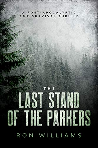 The Last Stand of the Parkers: A Post Apocalyptic EMP Survival Thriller by [Williams, Ron ]