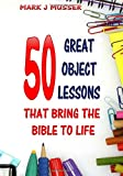 50 Great Object Lessons That Bring the Bible to Life