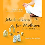 Meditations for Mothers: Adapted from MOMfulness | Denise Roy