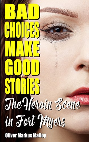 Bad Choices Make Good Stories: The Heroin Scene in Fort Myers (How The Great American Opioid Epidemic ()