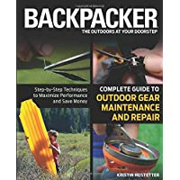 Backpacker Magazine's Complete Guide to Outdoor Gear Maintenance and Repair: Step-By-Step Techniques To Maximize…