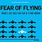 The Pretty Damn Concise Guide to...Fear of Flying: Quickly and Easily End Fear of Flying Forever! | Lisa Jennings