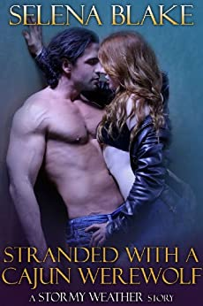 Stranded with a Cajun Werewolf (Stormy Weather, Book Five) by [Blake, Selena]