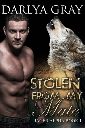Download Stolen From My Mate: Werewolf Romance Series Jager Alpha Book 1 (Volume 1) pdf epub