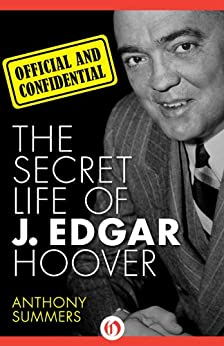 Official and Confidential: The Secret Life of J. Edgar Hoover by [Summers, Anthony]