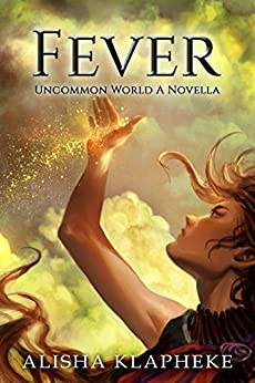 Fever: An Uncommon World Novella by [Klapheke, Alisha]