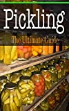 Pickling: The Ultimate Guide