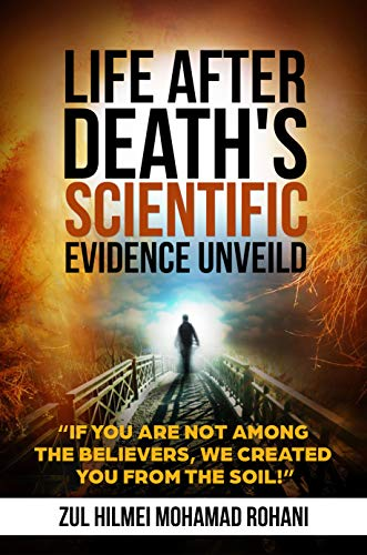 LIFE AFTER DEATH's SCIENTIFIC EVIDENCE UNVEILED: If you are not among the Believers, We created you from the soil!