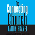 The Connecting Church: Beyond Small Groups to Authentic Community | Randy Frazee