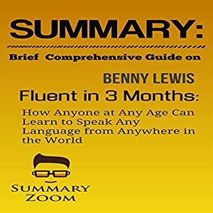 Summary: Brief Comprehensive Guide on Benny Lewis's Fluent in 3 Months: How Anyone at Any Age Can Learn to Speak Any Language from Anywhere in the World Audiobook