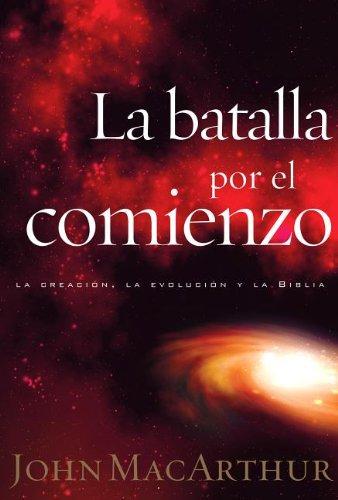 La batalla por el comienzo (Spanish Edition) [John MacArthur] (Tapa Blanda)