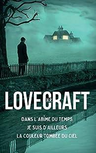 Oeuvres - France Loisirs : Dans l'abîme du temps - Je suis d'ailleurs - La couleur tombée par Howard Phillips Lovecraft