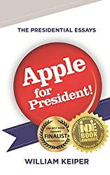 Apple for President! (The Presidential Essays Book 1)