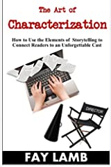 The Art of Characterization: How to Use the Elements of  Storytelling to  Connect Readers to an Unforgettable Cast