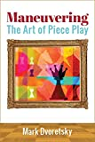 Maneuvering: The Art Of Piece Play-Mark Dvoretsky