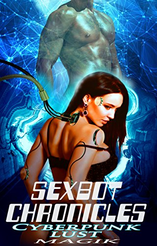 Sexbot Chronicles: Cyberpunk Lust (Reality Wave Science Fiction Romance Triolgy version Book 1)
