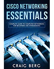 Cisco Networking Essentials: Complete Guide To Computer Networking For Beginners And Intermediates