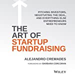 The Art of Startup Fundraising: Pitching Investors, Negotiating the Deal, and Everything Else Entrepreneurs Need to Know | Alejandro Cremades,Barbara Corcoran