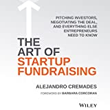 The Art of Startup Fundraising: Pitching Investors, Negotiating the Deal, and Everything Else Entrepreneurs Need to Kno