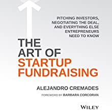 The Art of Startup Fundraising: Pitching Investors, Negotiating the Deal, and Everything Else Entrepreneurs Need to Know Audiobook by Barbara Corcoran, Alejandro Cremades Narrated by Jonathan Yen