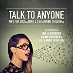 Talking to Anyone: Tips for Socializing & Developing Charisma | Chris Widener,Brad Worthley,Dr. Larry Iverson,James Malinchak,Lorraine Howell,Colette Carlson,Gene Hildabrand,Tony Alessandra