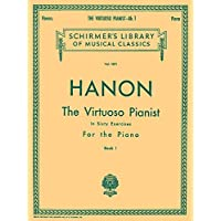 Hanon: The Virtuoso Pianist, Book 1: In Sixty Exercises for the Piano (Schirmer's Library of Musical Classics)